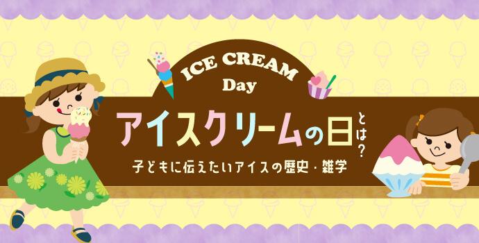 アイスクリームの日とは?子どもに伝えたいアイスの歴史・雑学